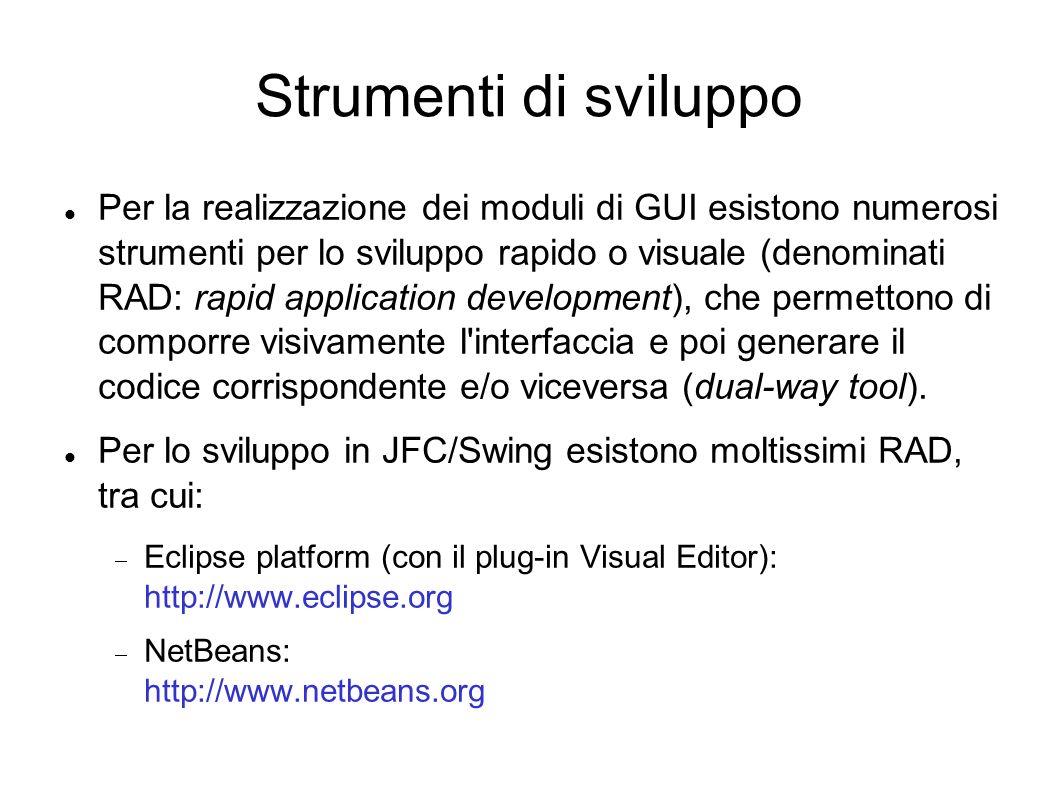 Strumenti di sviluppo Per la realizzazione dei moduli di GUI esistono numerosi strumenti per lo sviluppo rapido o visuale (denominati RAD: rapid appli