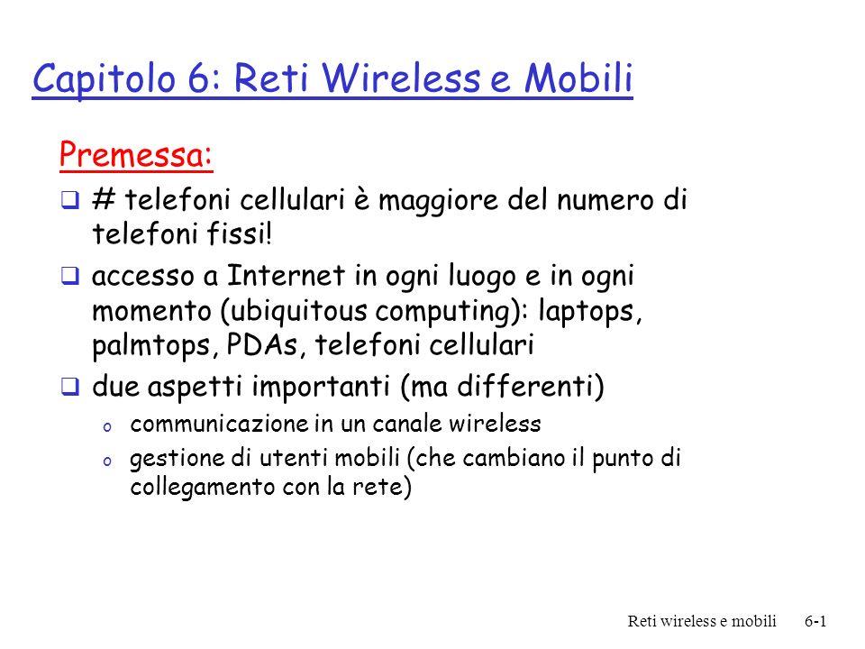Reti wireless e mobili6-2 Capitolo 6: sommario Comunicazioni Wireless Caratteristiche canali Wireless, o CDMA IEEE 802.11 wireless LANs (wi-fi) Cellular Internet Access o architettura o standard (es.