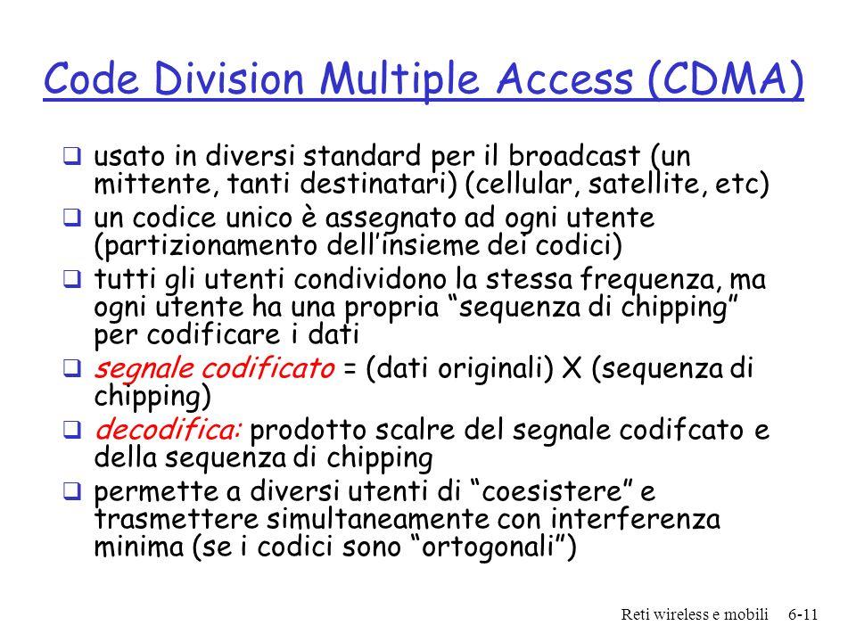 Reti wireless e mobili6-11 Code Division Multiple Access (CDMA) usato in diversi standard per il broadcast (un mittente, tanti destinatari) (cellular,