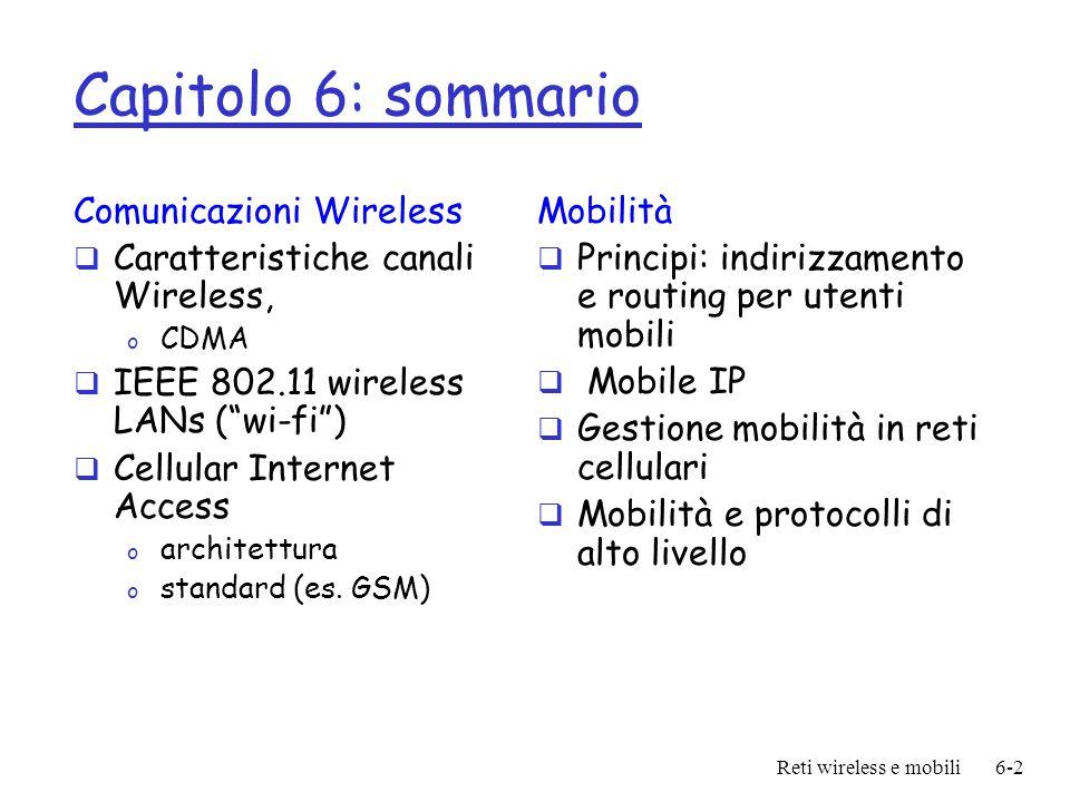 Reti wireless e mobili6-2 Capitolo 6: sommario Comunicazioni Wireless Caratteristiche canali Wireless, o CDMA IEEE 802.11 wireless LANs (wi-fi) Cellul