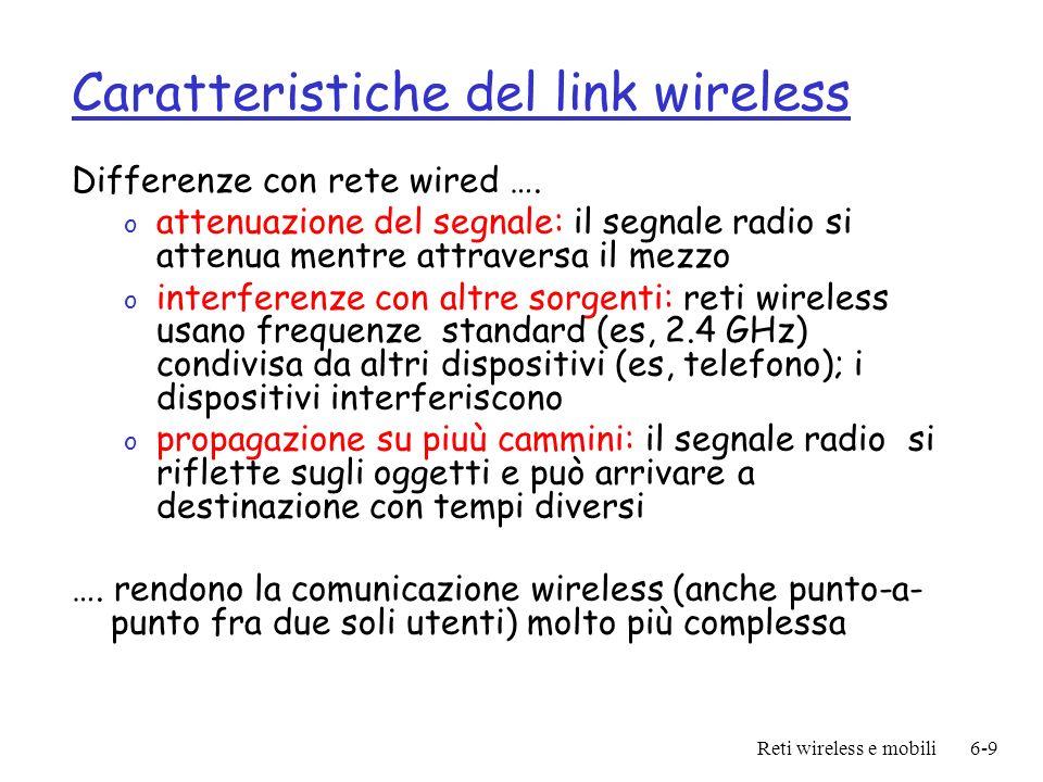 Reti wireless e mobili6-9 Caratteristiche del link wireless Differenze con rete wired …. o attenuazione del segnale: il segnale radio si attenua mentr