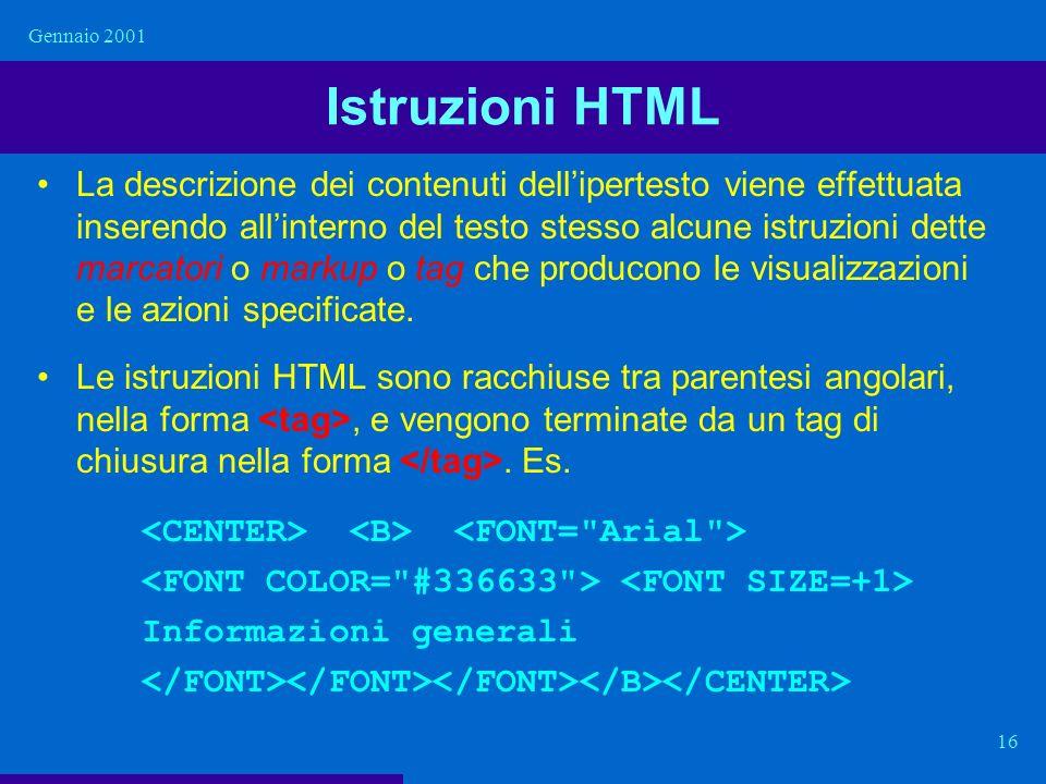 Gennaio 2001 16 Istruzioni HTML La descrizione dei contenuti dellipertesto viene effettuata inserendo allinterno del testo stesso alcune istruzioni de