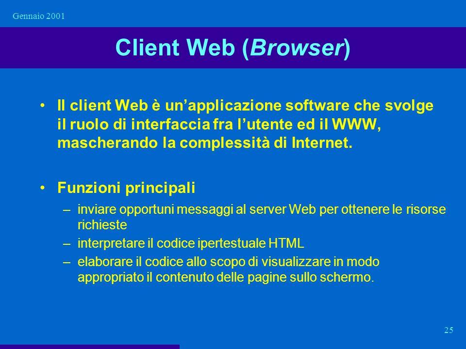 Gennaio 2001 25 Client Web (Browser) Il client Web è unapplicazione software che svolge il ruolo di interfaccia fra lutente ed il WWW, mascherando la
