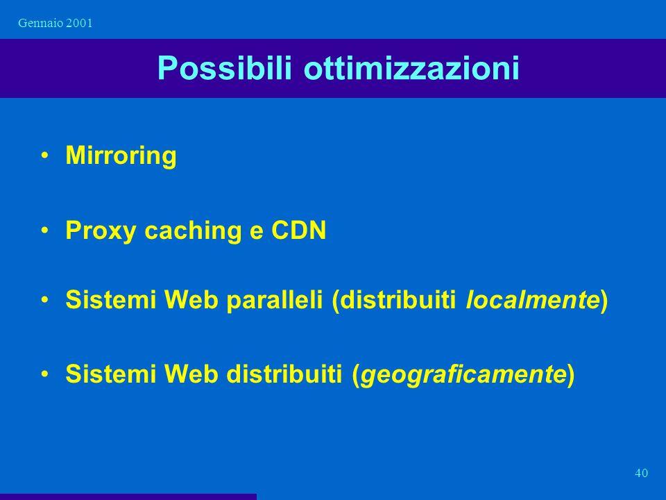 Gennaio 2001 40 Possibili ottimizzazioni Mirroring Proxy caching e CDN Sistemi Web paralleli (distribuiti localmente) Sistemi Web distribuiti (geograf