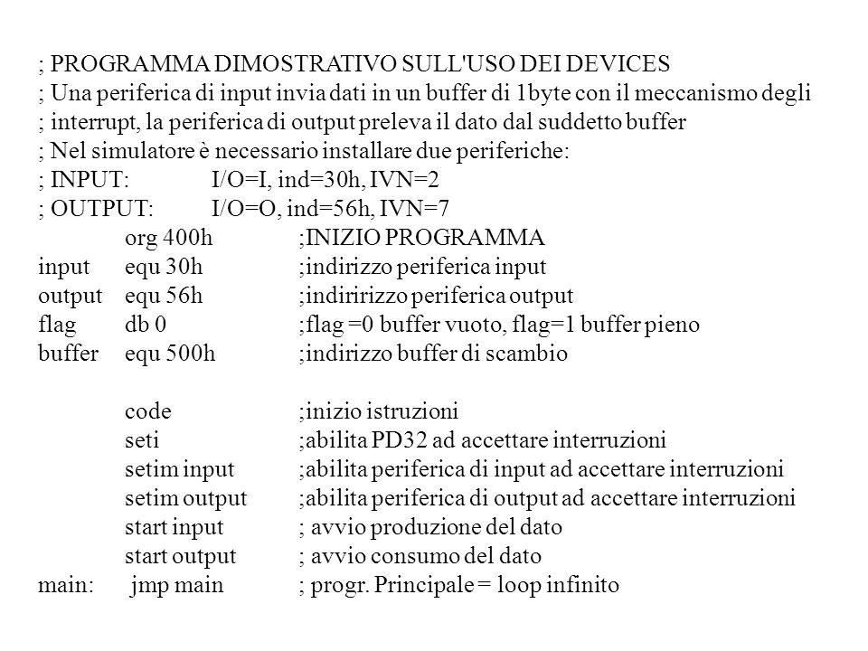 ; PROGRAMMA DIMOSTRATIVO SULL'USO DEI DEVICES ; Una periferica di input invia dati in un buffer di 1byte con il meccanismo degli ; interrupt, la perif