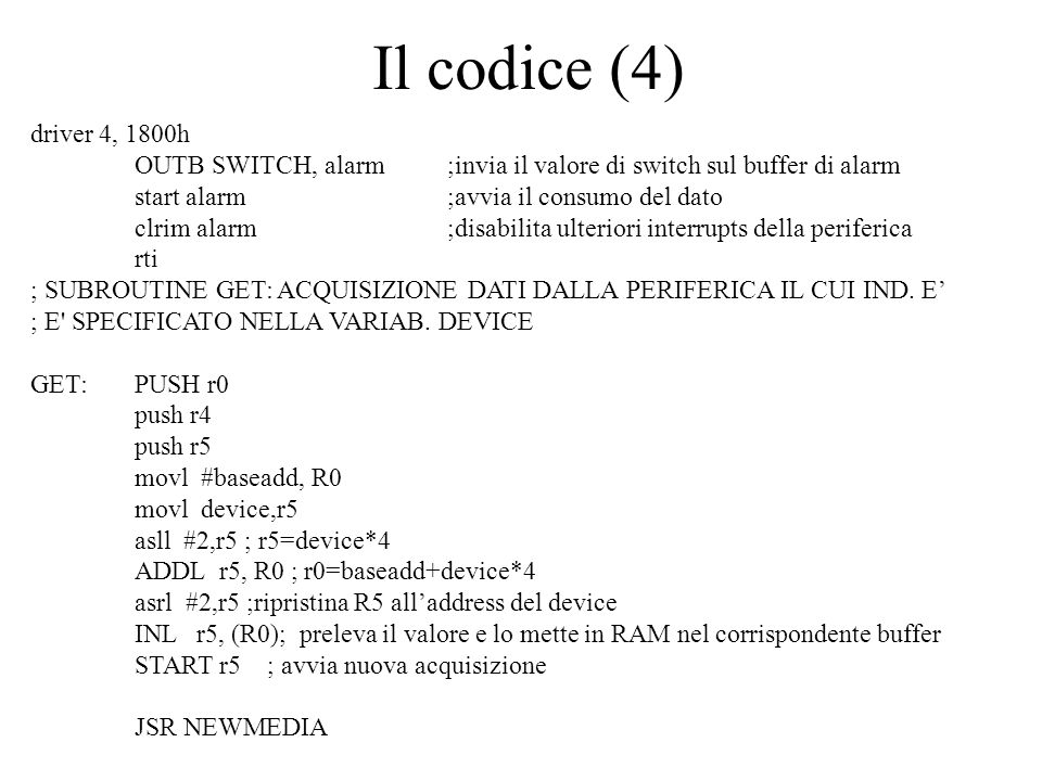 Il codice (4) driver 4, 1800h OUTB SWITCH, alarm ;invia il valore di switch sul buffer di alarm start alarm;avvia il consumo del dato clrim alarm;disa