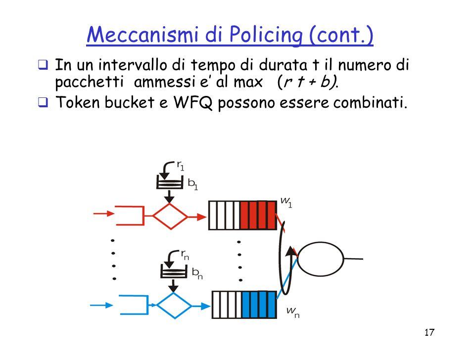 17 Meccanismi di Policing (cont.) In un intervallo di tempo di durata t il numero di pacchetti ammessi e al max (r t + b). Token bucket e WFQ possono