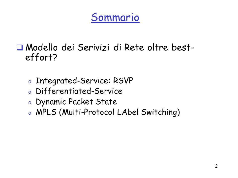 2 Sommario Modello dei Serivizi di Rete oltre best- effort? o Integrated-Service: RSVP o Differentiated-Service o Dynamic Packet State o MPLS (Multi-P