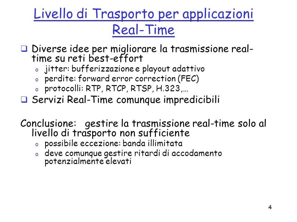 4 Livello di Trasporto per applicazioni Real-Time Diverse idee per migliorare la trasmissione real- time su reti best-effort o jitter: bufferizzazione