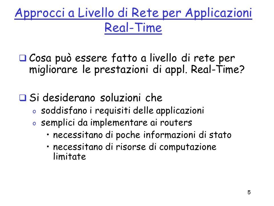 5 Approcci a Livello di Rete per Applicazioni Real-Time Cosa può essere fatto a livello di rete per migliorare le prestazioni di appl. Real-Time? Si d