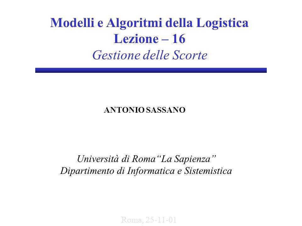 Modelli e Algoritmi della Logistica Lezione – 16 Gestione delle Scorte ANTONIO SASSANO Università di RomaLa Sapienza Dipartimento di Informatica e Sis