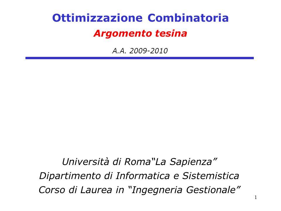 1 A.A. 2009-2010 Ottimizzazione Combinatoria Argomento tesina Università di RomaLa Sapienza Dipartimento di Informatica e Sistemistica Corso di Laurea