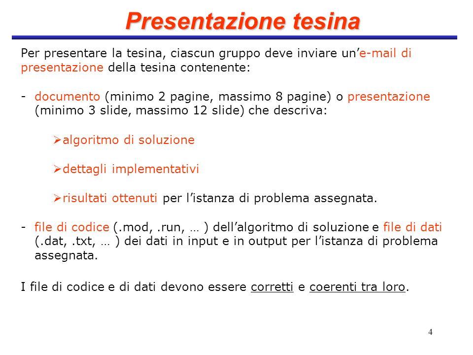4 Presentazione tesina Per presentare la tesina, ciascun gruppo deve inviare une-mail di presentazione della tesina contenente: - documento (minimo 2
