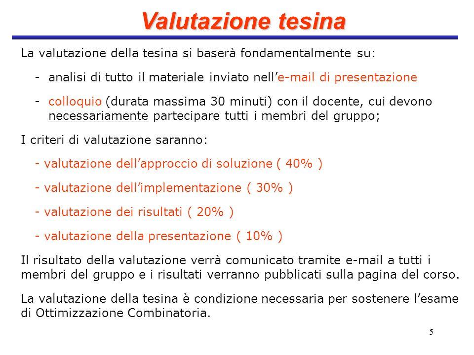 5 Valutazione tesina La valutazione della tesina si baserà fondamentalmente su: - analisi di tutto il materiale inviato nelle-mail di presentazione -