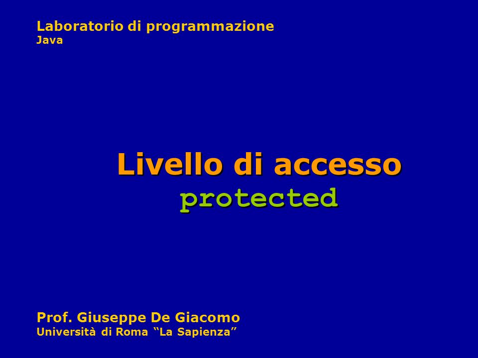 Laboratorio di programmazione Java Prof. Giuseppe De Giacomo Università di Roma La Sapienza Livello di accesso protected