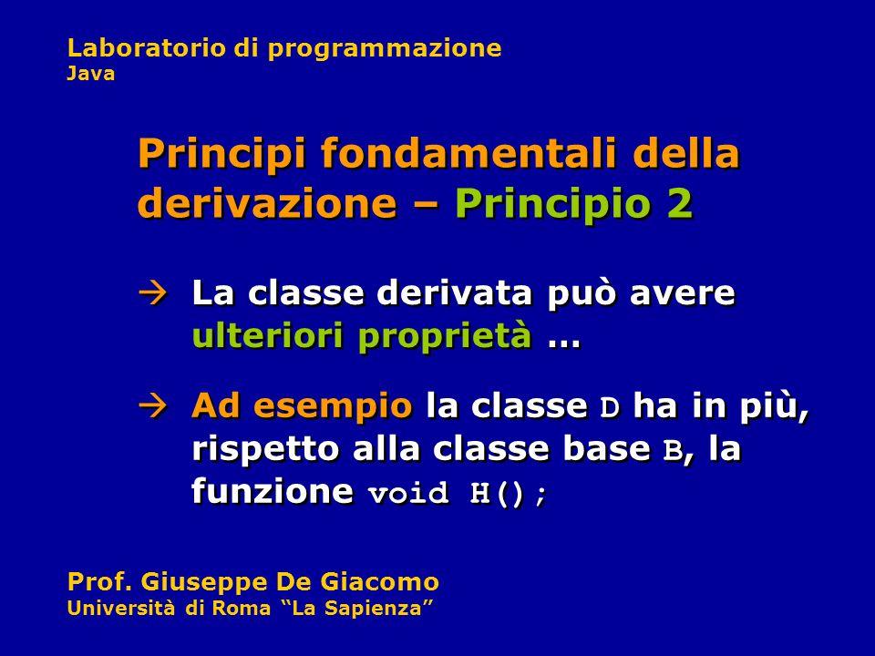 Laboratorio di programmazione Java Prof. Giuseppe De Giacomo Università di Roma La Sapienza Ad esempio la classe D ha in più, rispetto alla classe bas