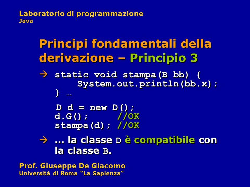 Laboratorio di programmazione Java Prof. Giuseppe De Giacomo Università di Roma La Sapienza … la classe D è compatibile con la classe B. Principi fond