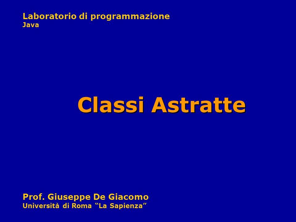 Laboratorio di programmazione Java Prof. Giuseppe De Giacomo Università di Roma La Sapienza Classi Astratte