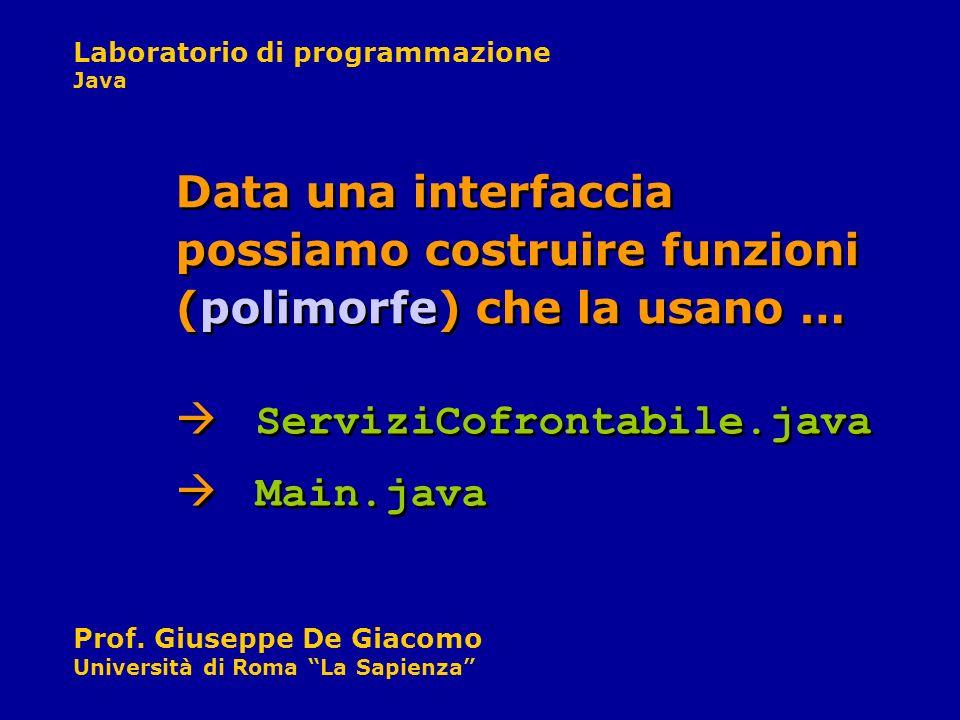 Laboratorio di programmazione Java Prof. Giuseppe De Giacomo Università di Roma La Sapienza ServiziCofrontabile.java Data una interfaccia possiamo cos