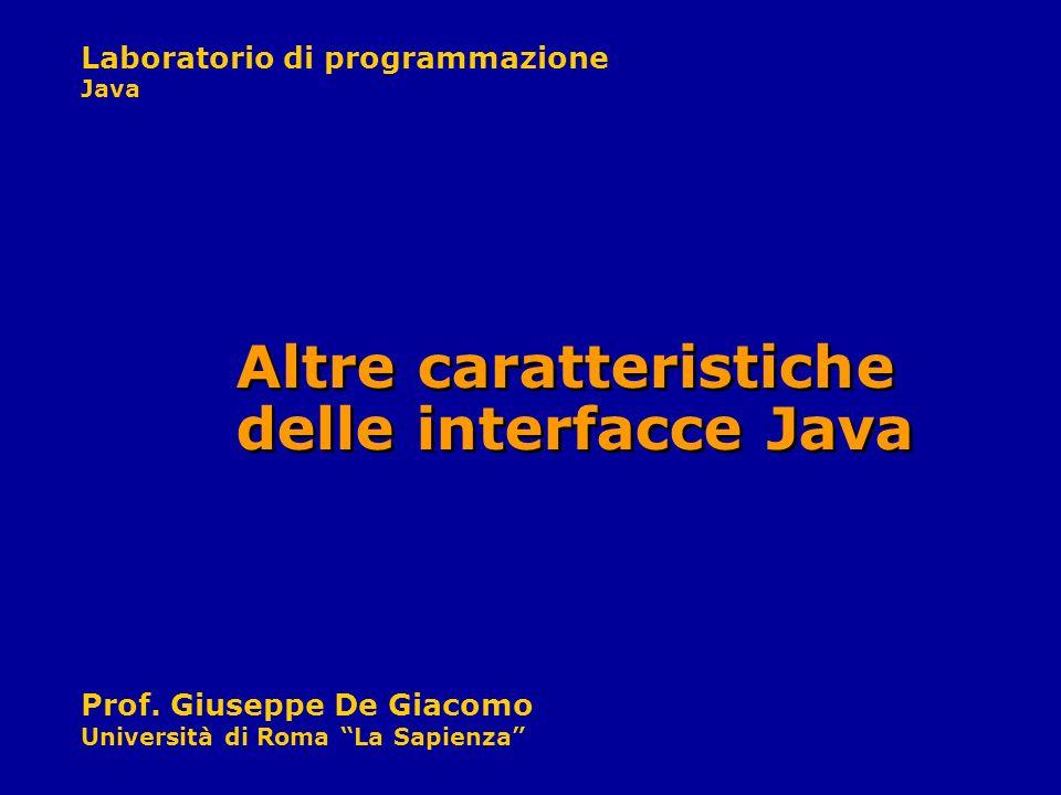 Laboratorio di programmazione Java Prof. Giuseppe De Giacomo Università di Roma La Sapienza Altre caratteristiche delle interfacce Java