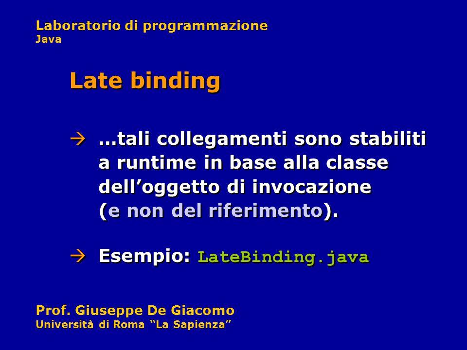 Laboratorio di programmazione Java Prof. Giuseppe De Giacomo Università di Roma La Sapienza …tali collegamenti sono stabiliti a runtime in base alla c