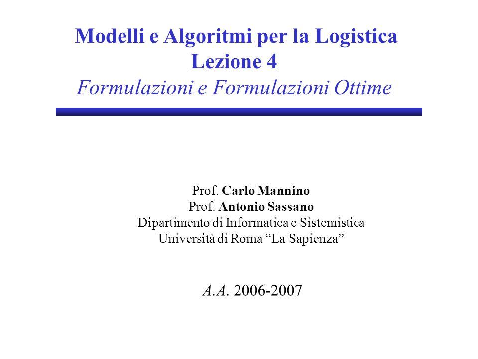 Modelli e Algoritmi per la Logistica Lezione 4 Formulazioni e Formulazioni Ottime Prof. Carlo Mannino Prof. Antonio Sassano Dipartimento di Informatic