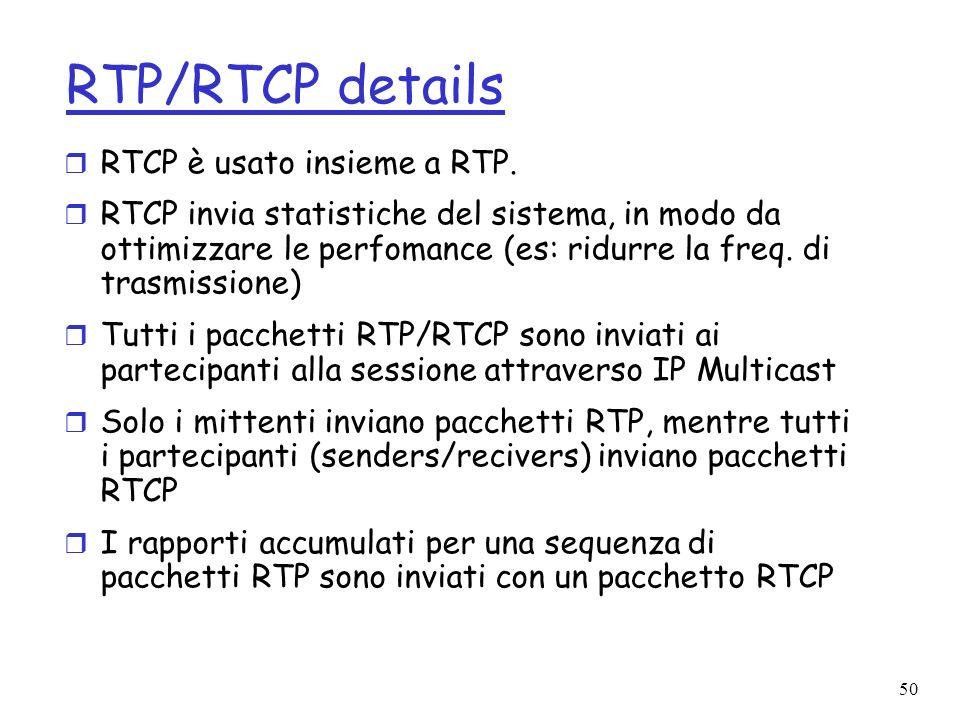 50 RTP/RTCP details r RTCP è usato insieme a RTP. r RTCP invia statistiche del sistema, in modo da ottimizzare le perfomance (es: ridurre la freq. di