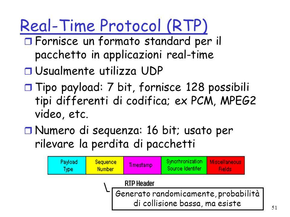 51 Real-Time Protocol (RTP) r Fornisce un formato standard per il pacchetto in applicazioni real-time r Usualmente utilizza UDP r Tipo payload: 7 bit,