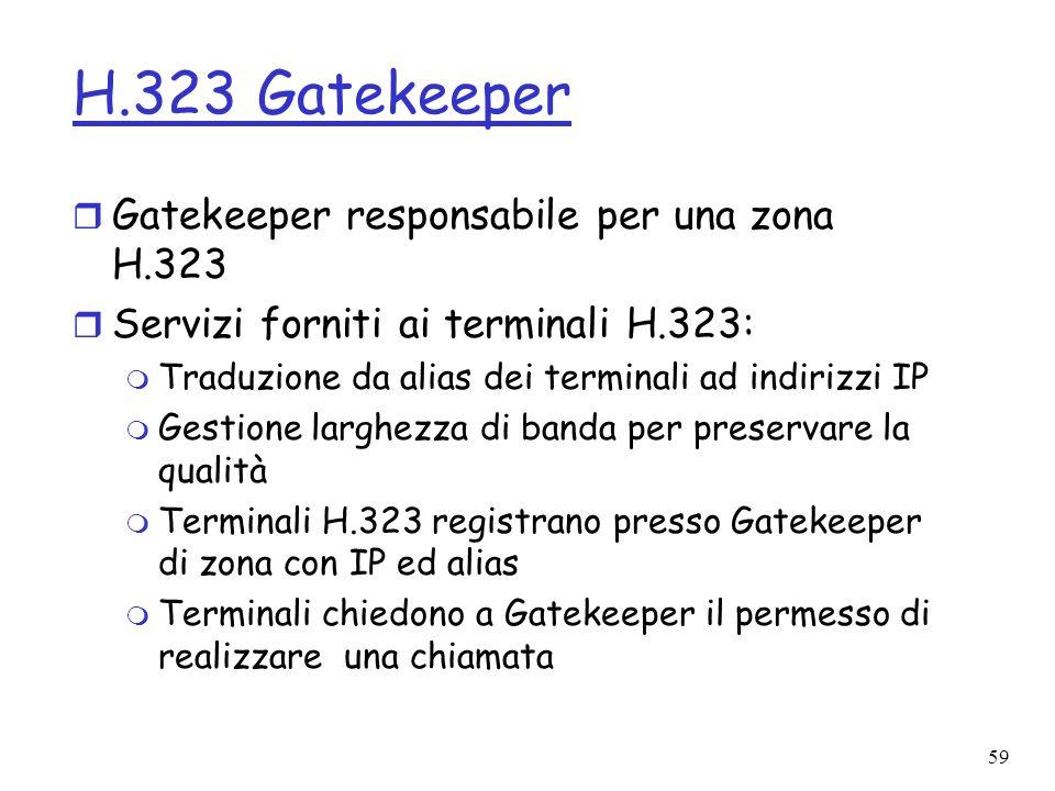 59 H.323 Gatekeeper r Gatekeeper responsabile per una zona H.323 r Servizi forniti ai terminali H.323: m Traduzione da alias dei terminali ad indirizz