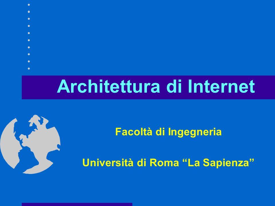 Architettura di Internet Facoltà di Ingegneria Università di Roma La Sapienza