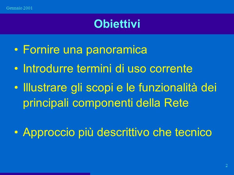 Gennaio 2001 2 Obiettivi Fornire una panoramica Introdurre termini di uso corrente Illustrare gli scopi e le funzionalità dei principali componenti de