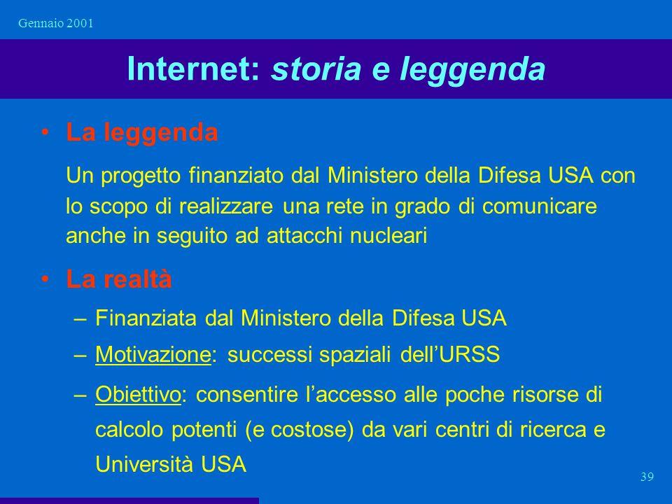 Gennaio 2001 39 Internet: storia e leggenda La leggenda Un progetto finanziato dal Ministero della Difesa USA con lo scopo di realizzare una rete in g