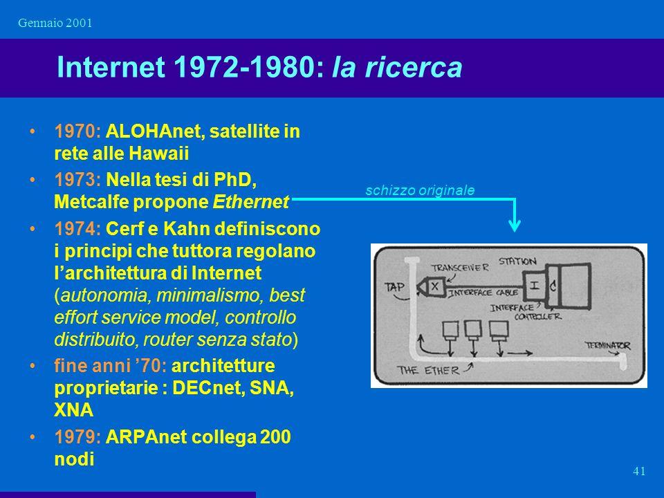Gennaio 2001 41 Internet 1972-1980: la ricerca 1970: ALOHAnet, satellite in rete alle Hawaii 1973: Nella tesi di PhD, Metcalfe propone Ethernet 1974:
