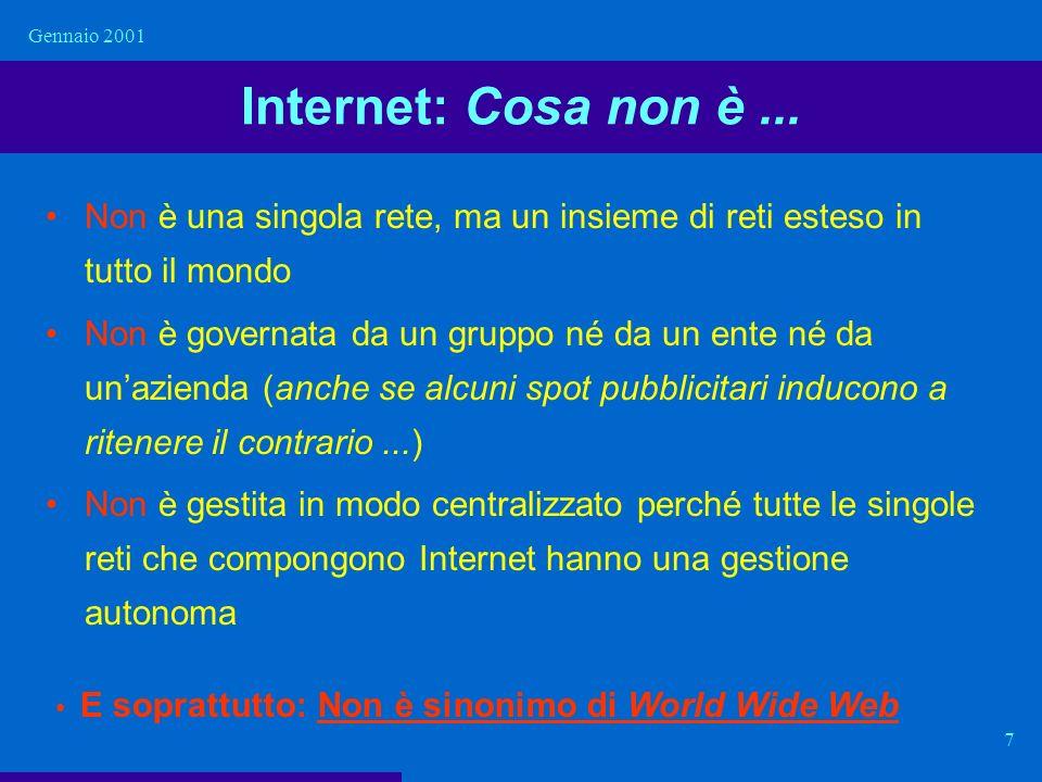 Gennaio 2001 7 Internet: Cosa non è... Non è una singola rete, ma un insieme di reti esteso in tutto il mondo Non è governata da un gruppo né da un en