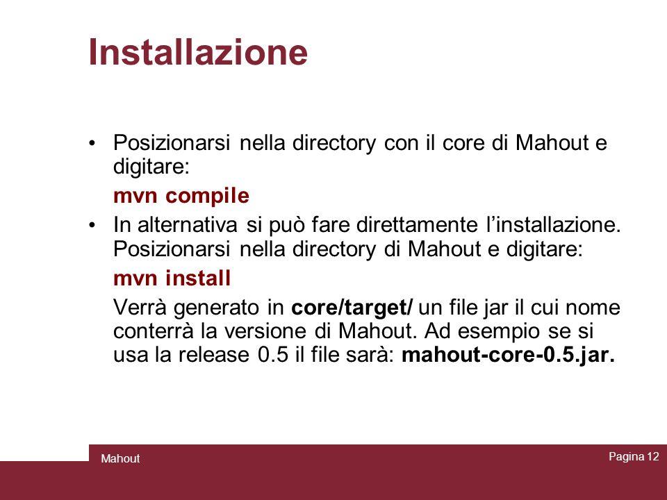 Installazione Posizionarsi nella directory con il core di Mahout e digitare: mvn compile In alternativa si può fare direttamente linstallazione. Posiz