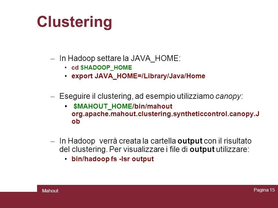 Clustering – In Hadoop settare la JAVA_HOME: cd $HADOOP_HOME export JAVA_HOME=/Library/Java/Home – Eseguire il clustering, ad esempio utilizziamo cano