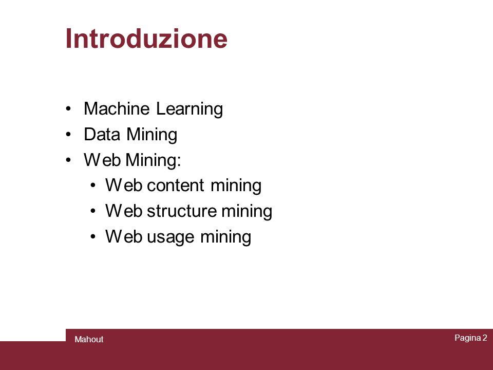Introduzione Machine Learning Data Mining Web Mining: Web content mining Web structure mining Web usage mining Pagina 2 Mahout