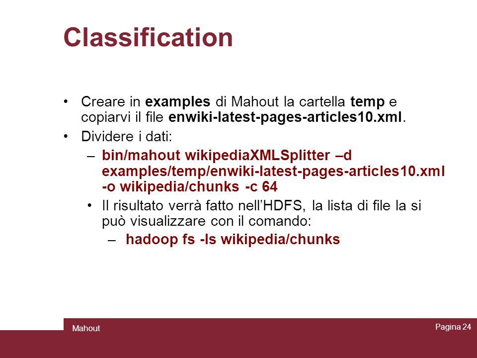 Classification Creare in examples di Mahout la cartella temp e copiarvi il file enwiki-latest-pages-articles10.xml. Dividere i dati: –bin/mahout wikip