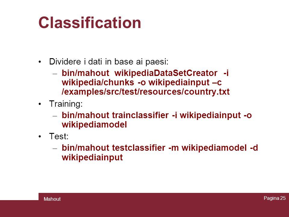 Classification Dividere i dati in base ai paesi: – bin/mahout wikipediaDataSetCreator -i wikipedia/chunks -o wikipediainput –c /examples/src/test/reso