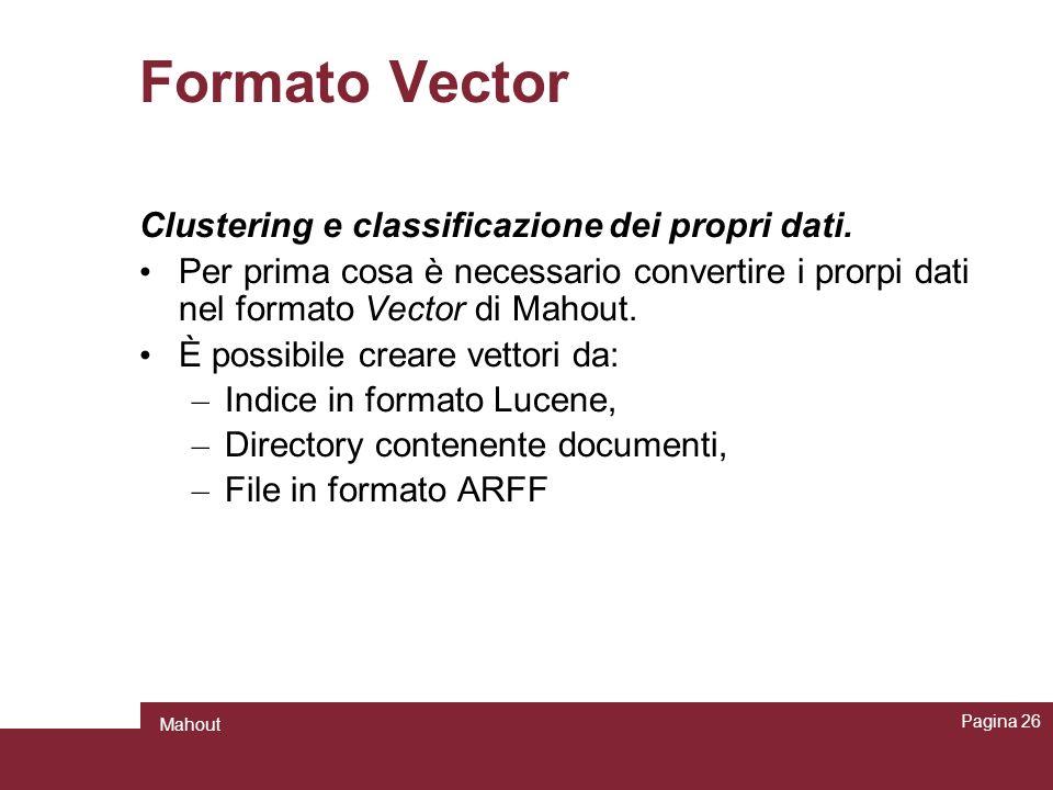 Formato Vector Clustering e classificazione dei propri dati. Per prima cosa è necessario convertire i prorpi dati nel formato Vector di Mahout. È poss