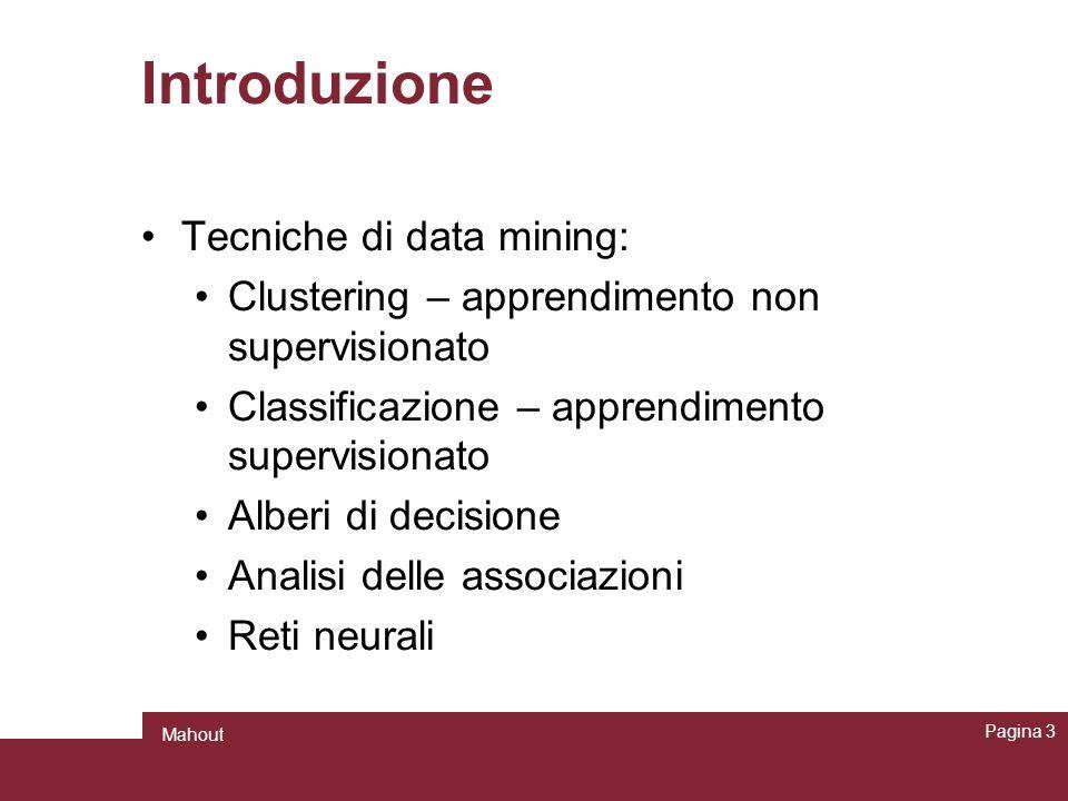 Introduzione Tecniche di data mining: Clustering – apprendimento non supervisionato Classificazione – apprendimento supervisionato Alberi di decisione