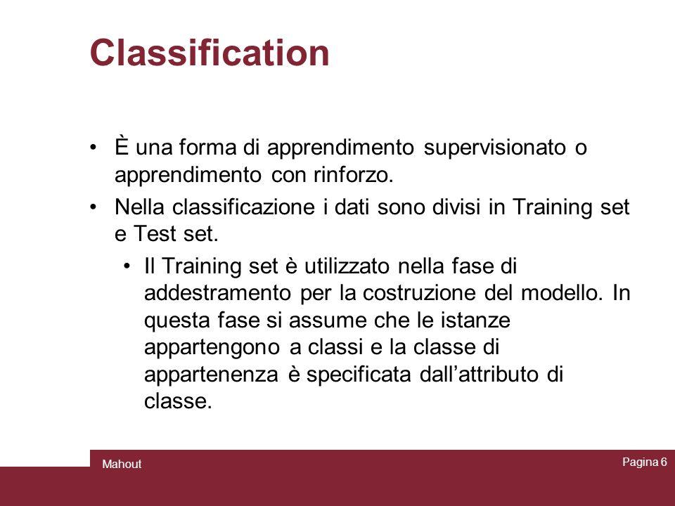 Classification È una forma di apprendimento supervisionato o apprendimento con rinforzo. Nella classificazione i dati sono divisi in Training set e Te