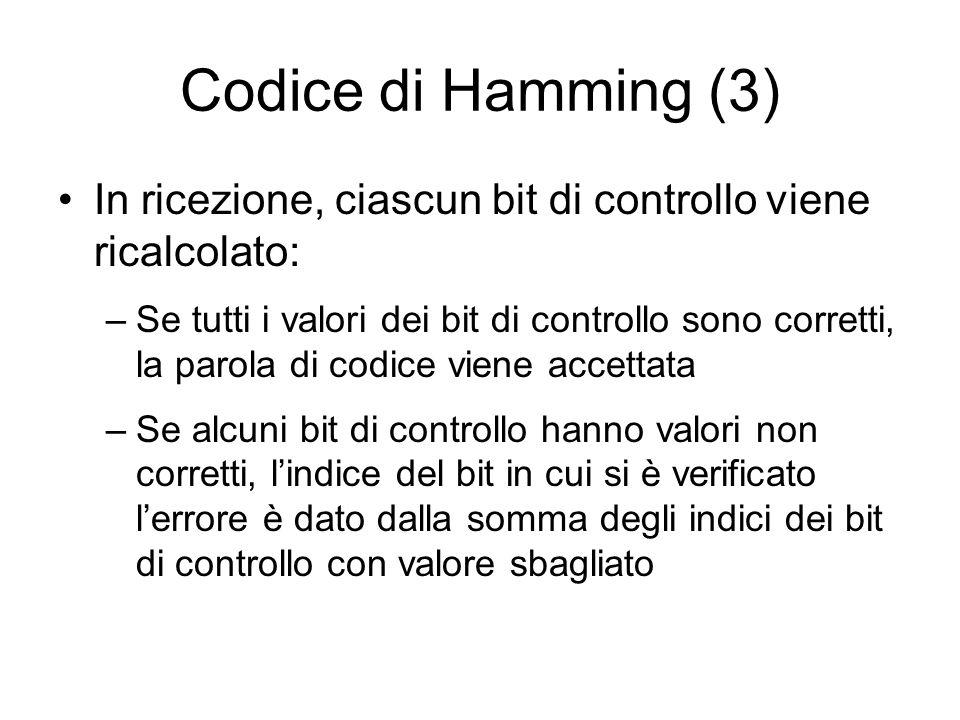 Codice di Hamming (3) In ricezione, ciascun bit di controllo viene ricalcolato: –Se tutti i valori dei bit di controllo sono corretti, la parola di co