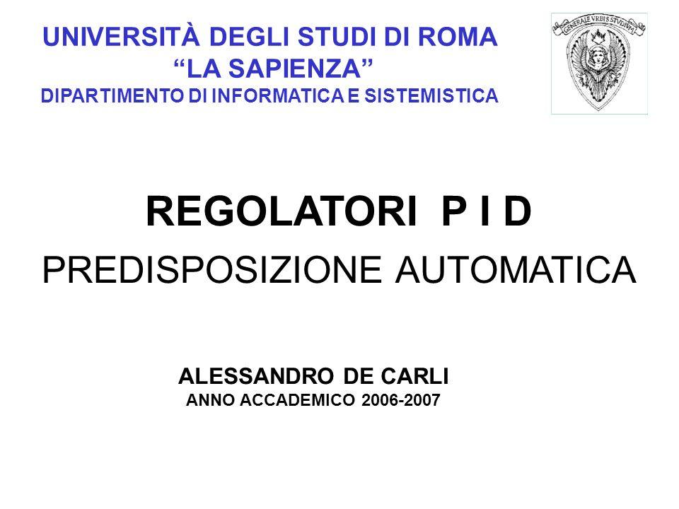 UNIVERSITÀ DEGLI STUDI DI ROMA LA SAPIENZA DIPARTIMENTO DI INFORMATICA E SISTEMISTICA REGOLATORI P I D PREDISPOSIZIONE AUTOMATICA ALESSANDRO DE CARLI