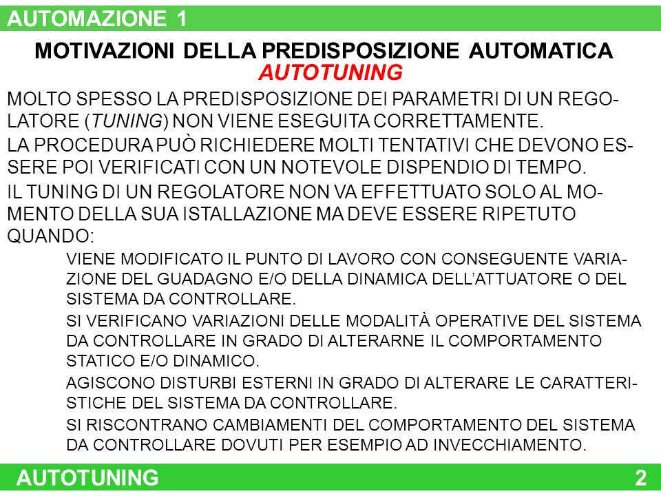AUTOTUNING2 AUTOMAZIONE 1 MOTIVAZIONI DELLA PREDISPOSIZIONE AUTOMATICA MOLTO SPESSO LA PREDISPOSIZIONE DEI PARAMETRI DI UN REGO- LATORE (TUNING) NON V