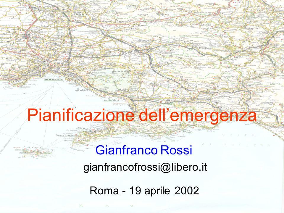 Pianificazione dellemergenza Gianfranco Rossi Roma - 19 aprile 2002 gianfrancofrossi@libero.it