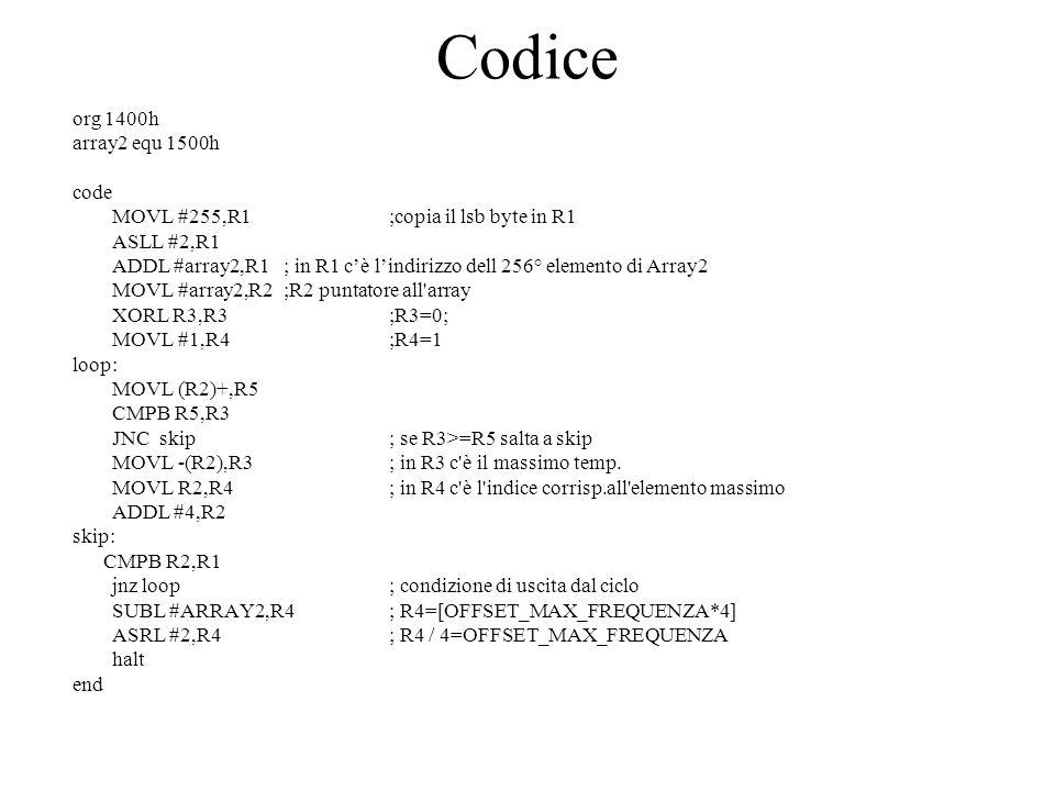 Codice org 1400h array2 equ 1500h code MOVL #255,R1;copia il lsb byte in R1 ASLL #2,R1 ADDL #array2,R1; in R1 cè lindirizzo dell 256° elemento di Arra