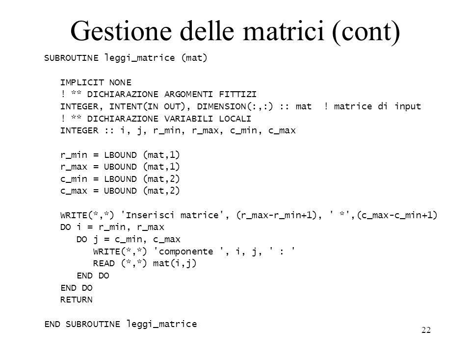 22 Gestione delle matrici (cont) SUBROUTINE leggi_matrice (mat) IMPLICIT NONE .