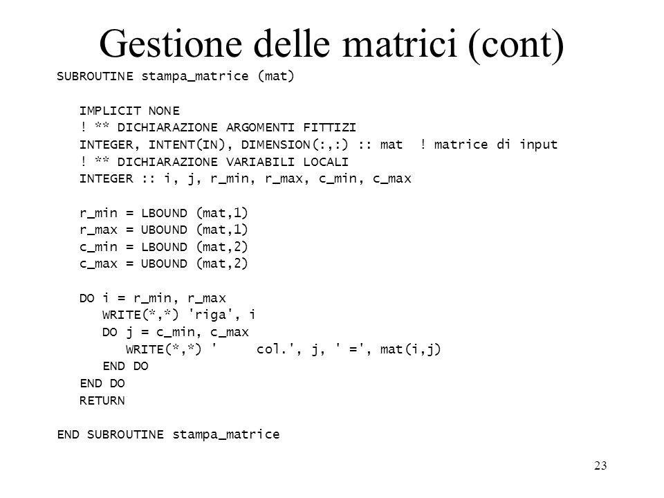 23 Gestione delle matrici (cont) SUBROUTINE stampa_matrice (mat) IMPLICIT NONE .
