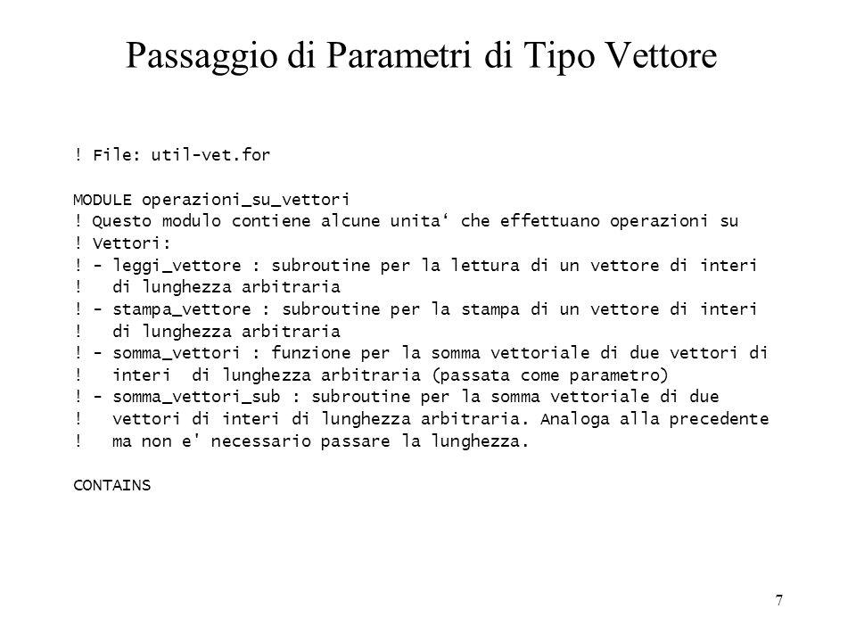 8 Passaggio di Parametri di Tipo Vettore (cont.) SUBROUTINE leggi_vettore (vet) IMPLICIT NONE .
